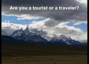 Are you a tourist or a traveler? A different way to start a topic.